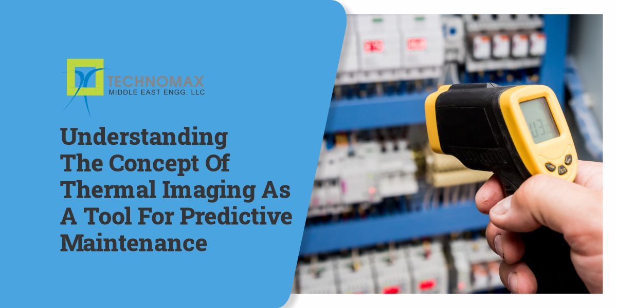 UNDERSTANDING THE CONCEPT OF THERMAL IMAGING AS A TOOL FOR PREDICTIVE MAINTENANCE